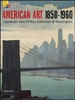 Arte americana 1850-1960. Capolavori dalla Phillips Collection di Washington. Ediz. illustrata