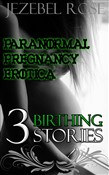 Paranormal Pregnancy Erotica 3 Birthing Stories