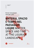 Materia, spazio e tempo nel paesaggio ligure-Matter, space and time at the ligurian landscape. Ediz. bilingue