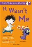 It Wasn't Me: A Bloomsbury Young Reader