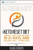Summary: The Keto Reset Diet: Reboot Your Metabolism in 21 Days and Burn Fat Forever