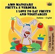 Amo mangiare frutta e verdura I Love to Eat Fruits and Vegetables