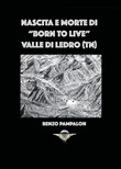 Nascita e morte di «Born to live». Valle di Ledro (TN)