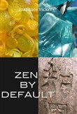 Zen By Default: The Poetry of Marques Vickers