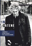 In catene. I giorni di Layne Staley e gli Alice In Chains