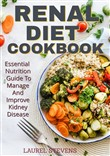 Renal Diet Cookbook: Essential Nutrition Guide to Manage and Improve Kidney Disease