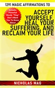 1291 Magic Affirmations to Accept Yourself, Heal Your Suffering, and Reclaim Your Life