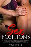 Sex Positions: an Advanced Guide to Reach the Best Sex Experience With Talk Dirty, Explore Your Fantasies