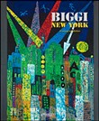 Biggi New York. A Survery Exhibition. Ediz. illustrata