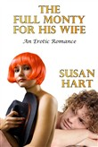 The Full Monty For His Wife: An Erotic Romance