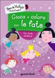 Gioca e colora con le fate. Ben & Holly's Little Kingdom. Con adesivi