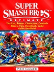 Super Smash Brothers Ultimate, Tier List, Roster, Characters, Controls, Moves, Tips, Download, Game Guide Unofficial