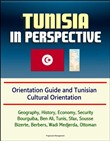 Tunisia in Perspective: Orientation Guide and Tunisian Cultural Orientation: Geography, History, Economy, Security, Bourguiba, Ben Ali, Tunis, Sfax, Sousse, Bizerte, Berbers, Wadi Medjerda, Ottoman