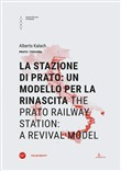 La stazione di Prato: un modello per la rinascita-The Prato railway station: a revival model. Ediz. bilingue