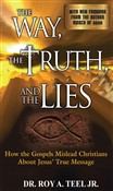 The Way, The Truth, and The Lies: How the Gospels Mislead Christians about Jesus' True Message