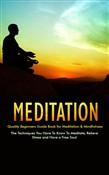 Meditation - Quality Beginners Guide Book for Meditation & Mindfulness - The Techniques You Have To Know To Meditate, Relieve Stress and Have a Free Soul