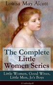 The Complete Little Women Series: Little Women, Good Wives, Little Men, Jo's Boys (Unabridged): The Beloved Classics of American Literature: The coming-of-age series based on the author's own childhood experiences with her three sisters