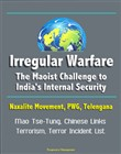 Irregular Warfare: The Maoist Challenge to India's Internal Security - Naxalite Movement, PWG, Telengana, Mao Tse-Tung, Chinese Links, Terrorism, Terror Incident List