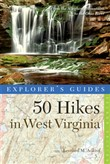 Explorer's Guide 50 Hikes in West Virginia: Walks, Hikes, and Backpacks from the Allegheny Mountains to the Ohio River (Second Edition)