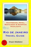 Rio de Janeiro, Brazil Travel Guide - Sightseeing, Hotel, Restaurant & Shopping Highlights (Illustrated)