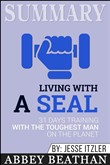 Summary: Living with a SEAL: 31 Days Training with the Toughest Man on the Planet