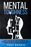 Mental Toughness: 30 Days to Become Mentally Tough, Create Unbeatable Mind, Developed Self-Discipline, Self Confidence, Assertiveness, Executive Toughness, Willpower, Self-Esteem, Love and Compassion