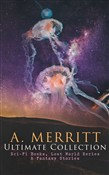 A. MERRITT Ultimate Collection: Sci-Fi Books, Lost World Series & Fantasy Stories