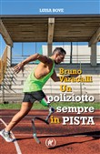 Bruno Varacalli. Un poliziotto sempre in pista