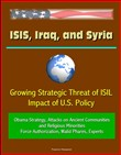 ISIS, Iraq, and Syria: Growing Strategic Threat of ISIL, Impact of U.S. Policy, Obama Strategy, Attacks on Ancient Communities and Religious Minorities, Force Authorization, Walid Phares, Experts