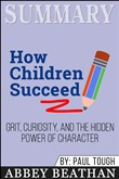 Summary: How Children Succeed: Grit, Curiosity, and the Hidden Power of Character