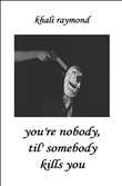 you're nobody, til' someb...