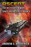 Ascent: The Relissarium Wars Space Opera Series, Book 5