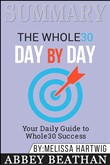 Summary: The Whole30 Day by Day: Your Daily Guide to Whole30 Success