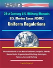 21st Century U.S. Military Manuals: U.S. Marine Corps (USMC) Uniform Regulations - Illustrated Guide to the Wear of Uniforms, Insignia, Awards, Musical Units, Organizational Clothing, Hairstyles, Tattoos, Care and Marking