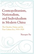 Cosmopolitanism, Nationalism, and Individualism in Modern China