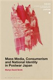 Mass Media, Consumerism and National Identity in Postwar Japan