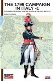 The 1799 campaign in Italy. Vol. 1: The armies of France, Austria, Russia & the first battles
