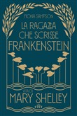 La ragazza che scrisse Frankenstein. Vita di Mary Shelley