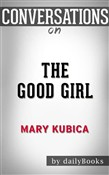 The Good Girl: An addictively suspenseful and gripping thriller by Mary Kubica | Conversation Starters