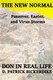 The New Normal: Passover, Easter, and Virus Storms: Don in Real Life Book 3