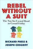 Rebel Without A Suit: The Not-So-Casual Road to Casual Friday