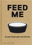 Feed me. 50 home cooked meals for your dog