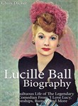 Lucille Ball Biography: The Tumultuous Life of The Legendary Comedian From 'I Love Lucy,' Relationships, Rumors and More