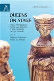 Queens on stage. Female sovereignty, power and sexuality in early modern english theatre