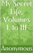 My Secret Life, Volumes I. to III