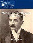 Milton Snavely Hershey: King Of Chocolate