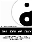 The Zen of Tiny: Self Help for Tiny Houses, RV and Glamping Lifestyles
