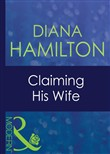 Claiming His Wife (Mills & Boon Modern) (Latin Lovers, Book 4)