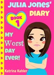 Julia Jones' Diary: Book 1: My Worst Day Ever!