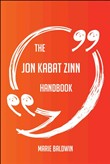 The Jon Kabat Zinn Handbook - Everything You Need To Know About Jon Kabat Zinn